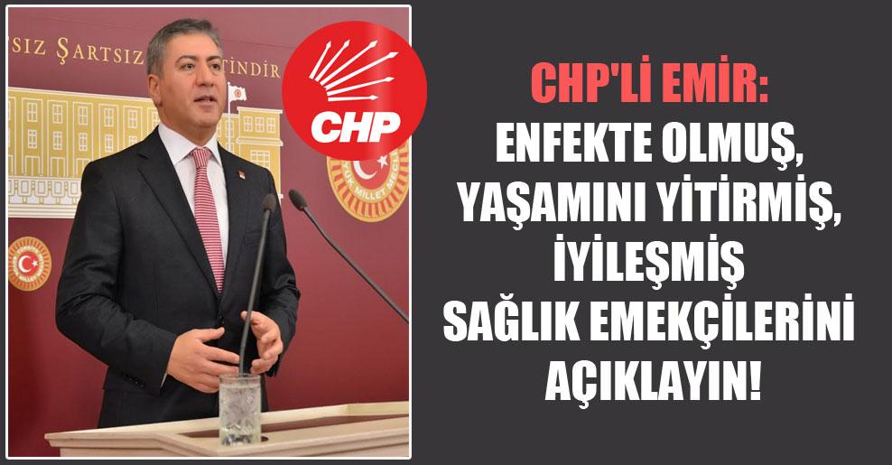 CHP'li Emir: Enfekte olmuş, yaşamını yitirmiş, iyileşmiş sağlık emekçilerini açıklayın!