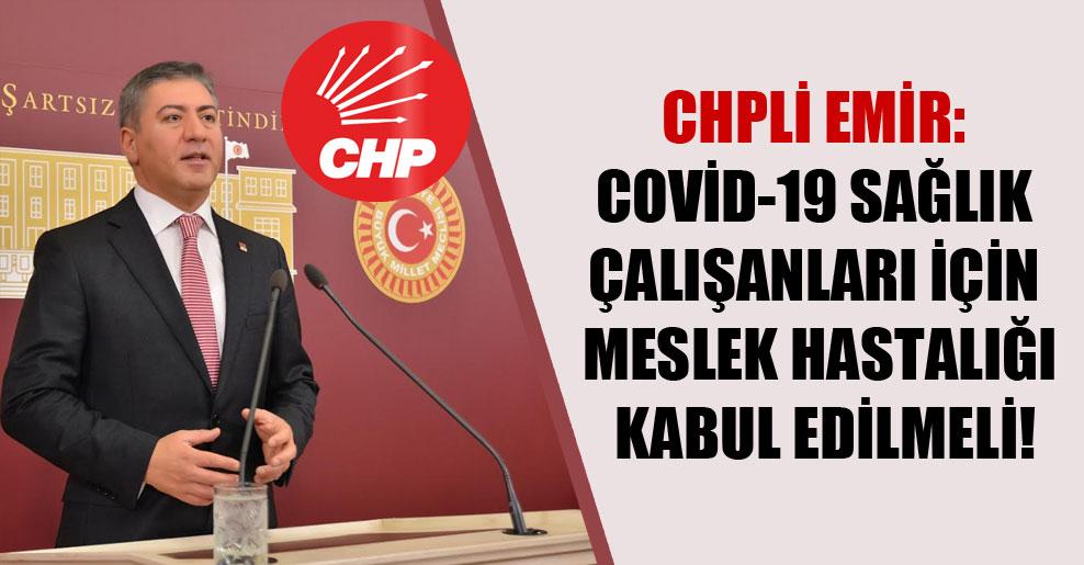 CHPli Emir: Covid-19 sağlık çalışanları için meslek hastalığı kabul edilmeli!