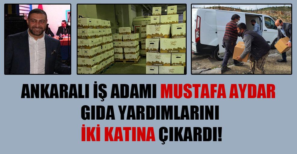 Ankaralı iş adamı Mustafa Aydar gıda yardımlarını iki katına çıkardı!