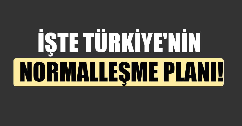 İşte Türkiye'nin normalleşme planı!
