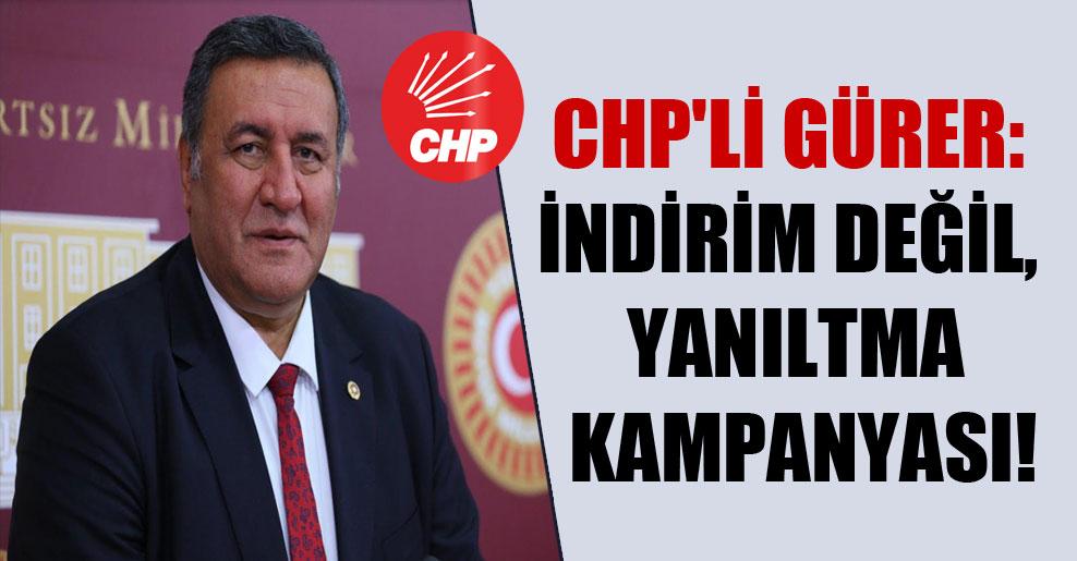 CHP'li Gürer: İndirim değil,  yanıltma kampanyası!
