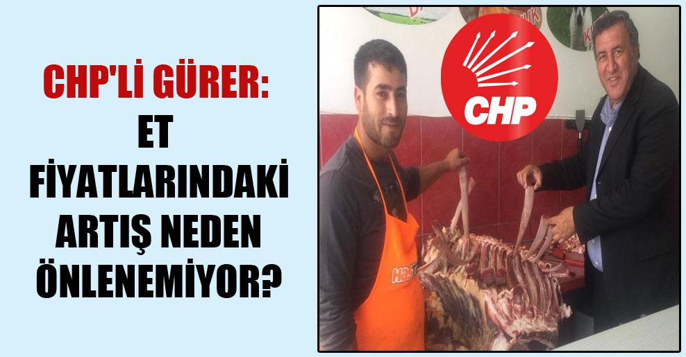 CHP'li Gürer: Et fiyatlarındaki artış neden önlenemiyor?