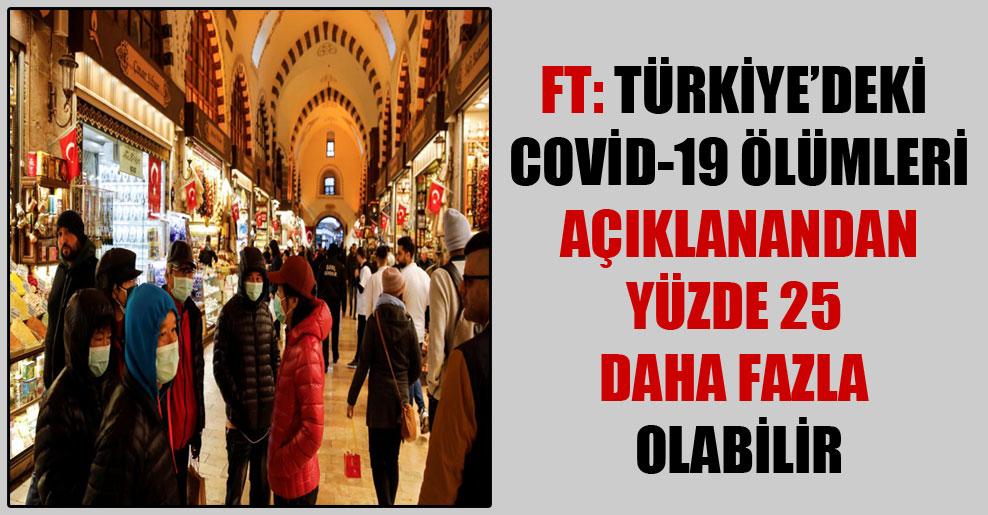 FT: Türkiye'deki Covid-19 ölümleri açıklanandan yüzde 25 daha fazla olabilir