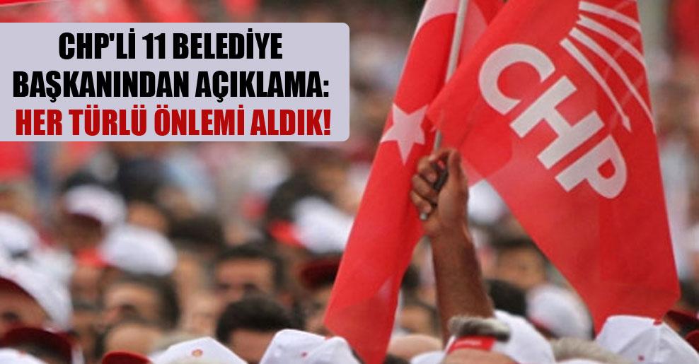 CHP'li 11 belediye başkanından açıklama: Her türlü önlemi aldık!