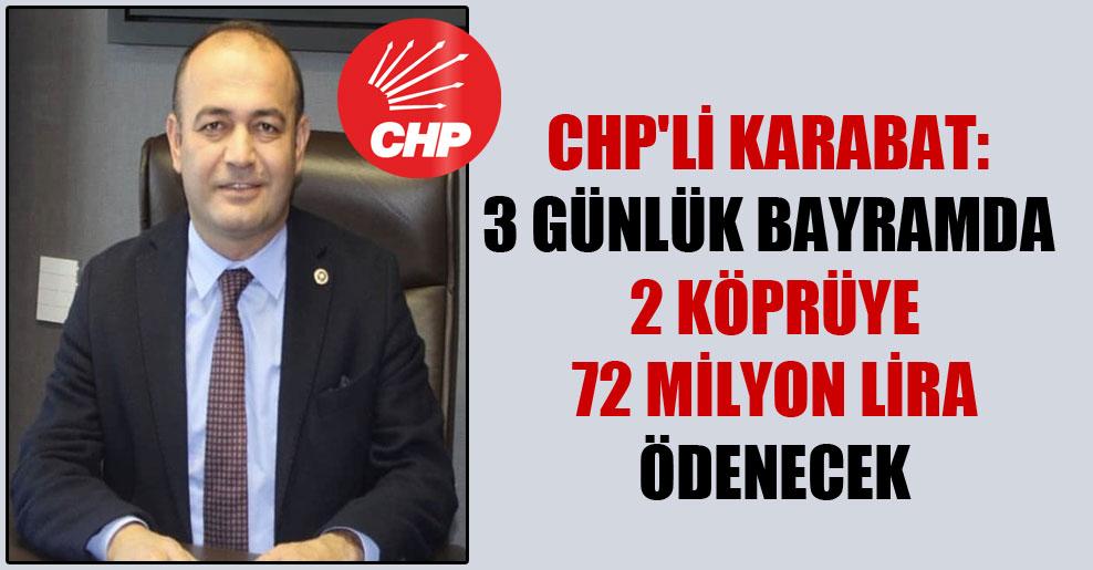 CHP'li Karabat: 3 günlük bayramda 2 köprüye 72 milyon lira ödenecek