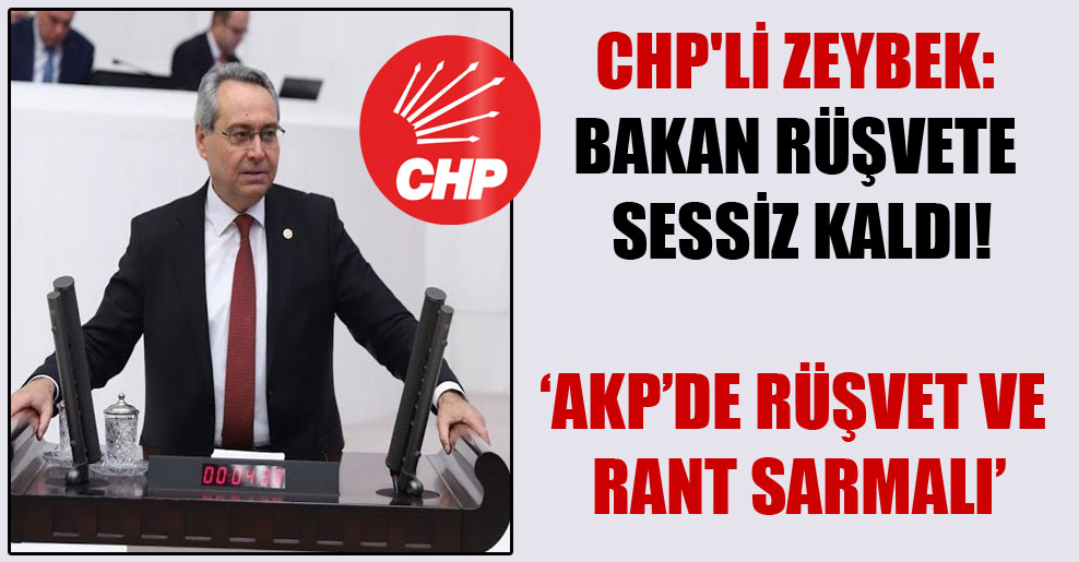 CHP'li Zeybek: Bakan rüşvete sessiz kaldı!