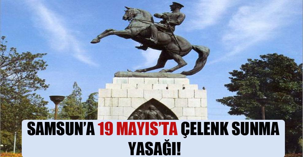 Samsun'a 19 Mayıs'ta çelenk sunma yasağı!