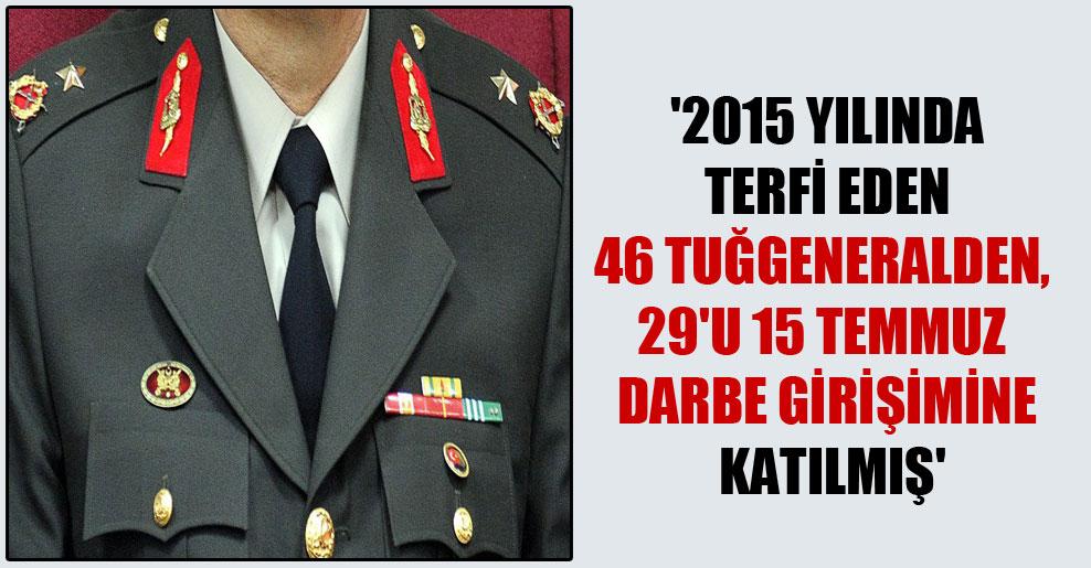 '2015 yılında terfi eden 46 tuğgeneralden, 29'u 15 Temmuz darbe girişimine katılmış'