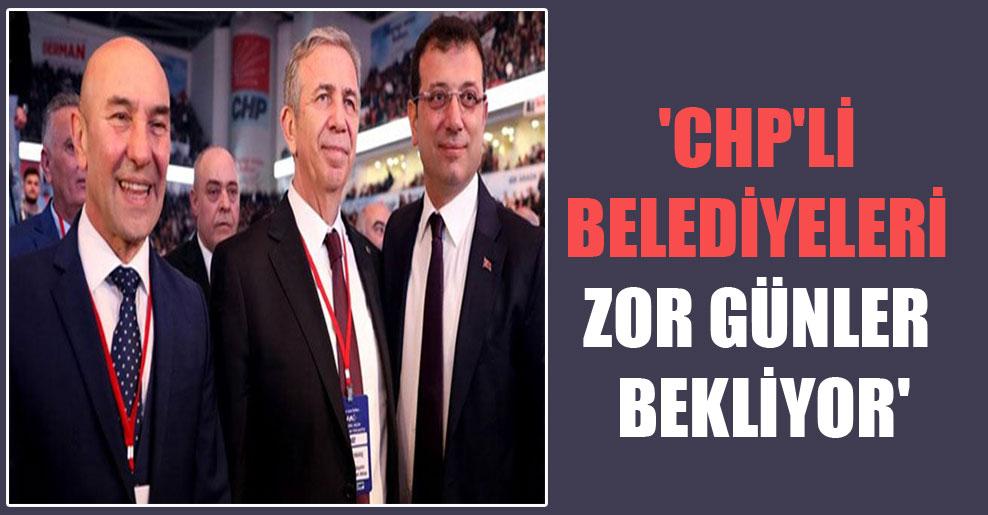 'CHP'li belediyeleri zor günler bekliyor'
