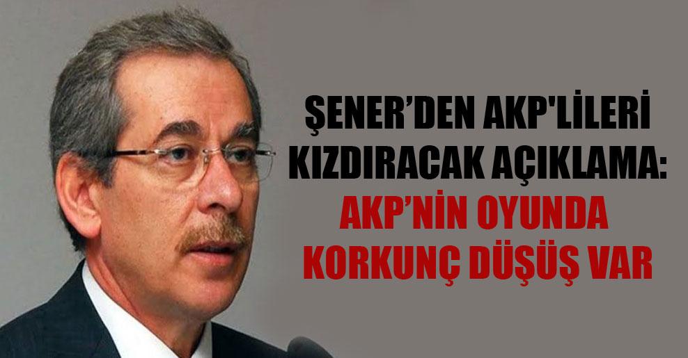 Şener'den AKP'lileri kızdıracak açıklama: AKP'nin oyunda korkunç düşüş var