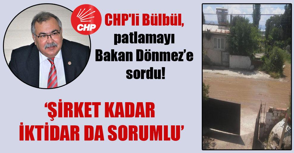 CHP'li Bülbül, patlamayı Bakan Dönmez'e sordu!