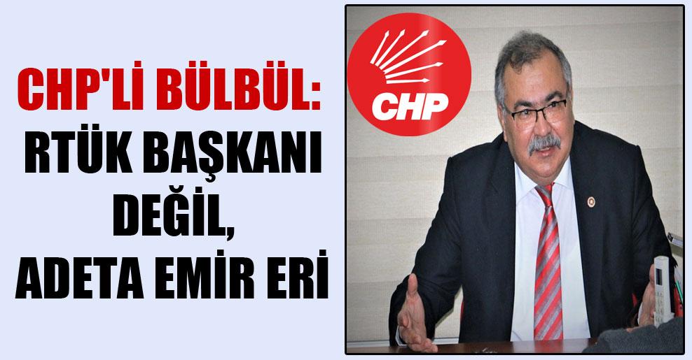 CHP'li Bülbül: RTÜK Başkanı değil adeta emir eri