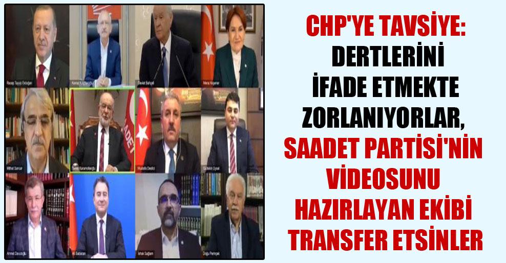CHP'ye tavsiye: Dertlerini ifade etmekte zorlanıyorlar, Saadet Partisi'nin videosunu hazırlayan ekibi transfer etsinler