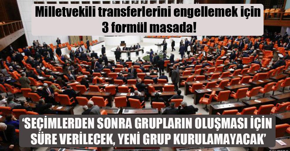 Milletvekili transferlerini engellemek için 3 formül masada!