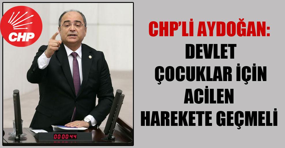 CHP'li Aydoğan: Devlet çocuklar için acilen harekete geçmeli