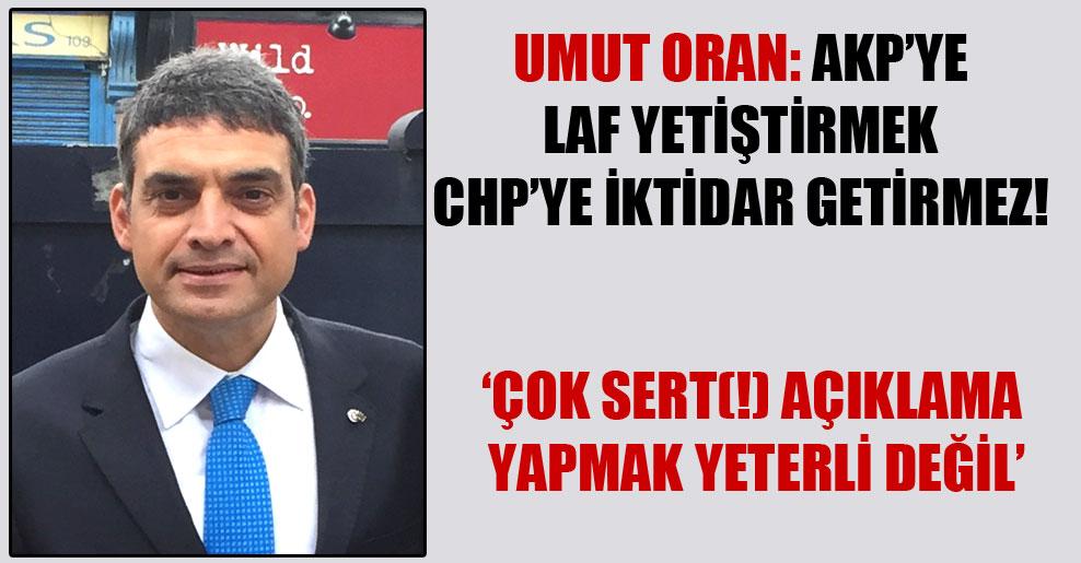 Umut Oran: AKP'ye laf yetiştirmek CHP'ye iktidar getirmez!
