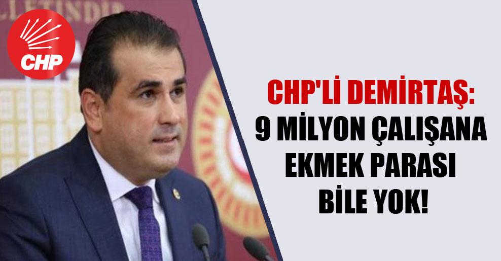 CHP'li Demirtaş: 9 milyon çalışana ekmek parası bile yok!