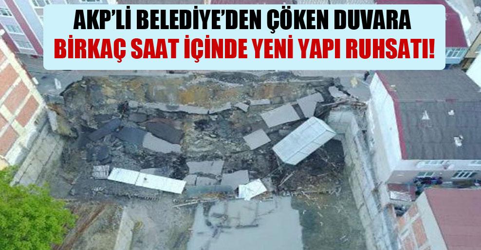 AKP'li Belediye'den çöken duvara birkaç saat içinde yeni yapı ruhsatı!