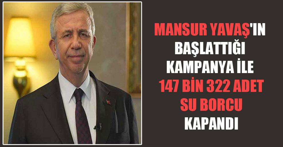 Mansur Yavaş'ın başlattığı kampanya ile 147 bin 322 adet su borcu kapandı