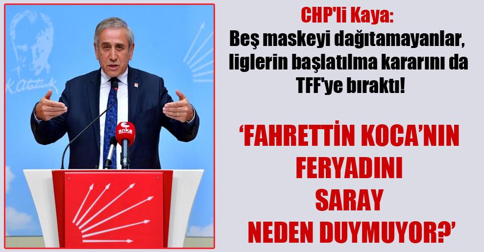 CHP'li Kaya: Beş maskeyi dağıtamayanlar, liglerin başlatılma kararını da TFF'ye bıraktı!