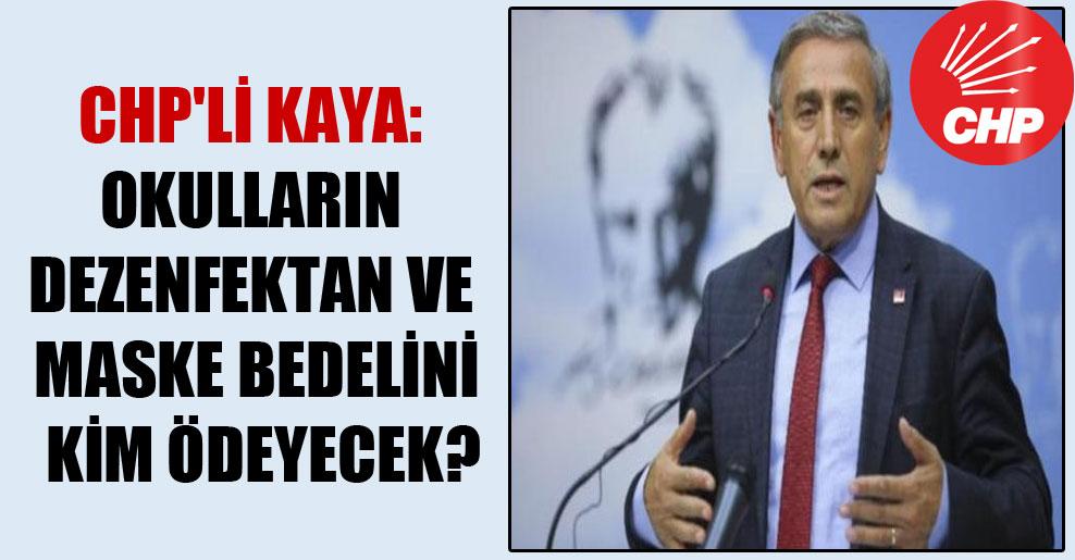 CHP'li Kaya: Okulların dezenfektan ve maske bedelini kim ödeyecek?