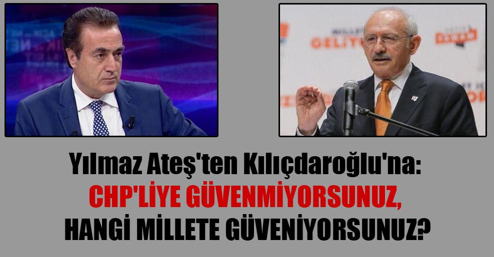 Yılmaz Ateş'ten Kılıçdaroğlu'na: CHP'liye güvenmiyorsunuz, hangi millete güveniyorsunuz?