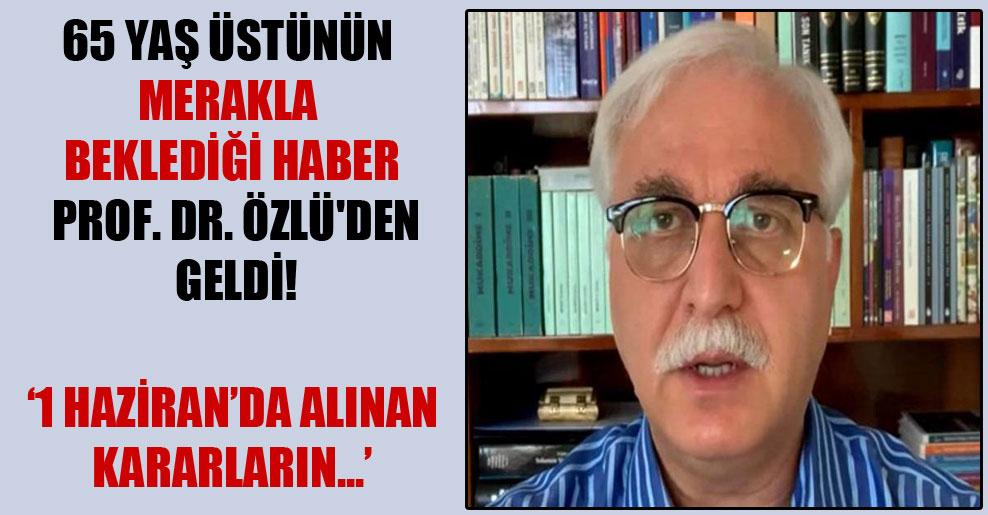 65 yaş üstünün merakla beklediği haber Prof. Dr. Özlü'den geldi!