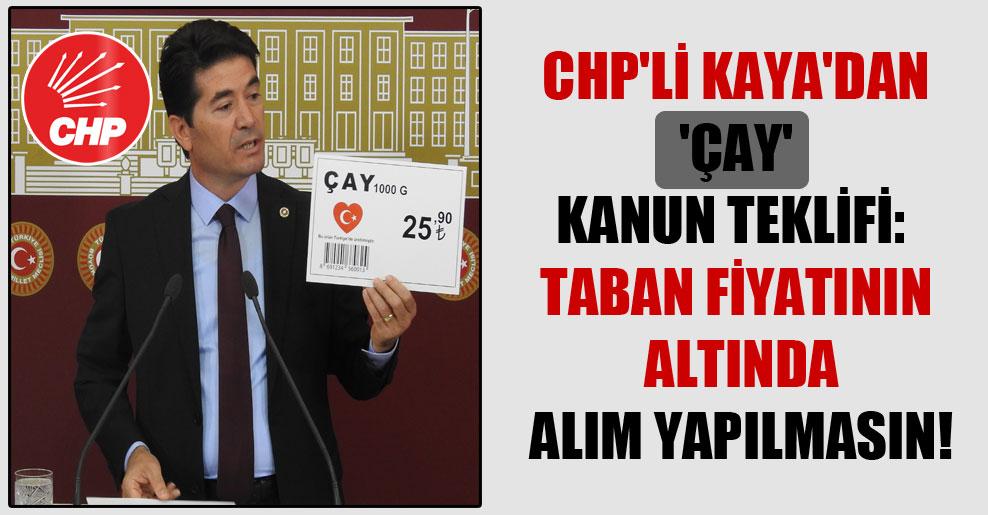 CHP'li Kaya'dan 'çay' kanun teklifi: Taban fiyatının altında alım yapılmasın!