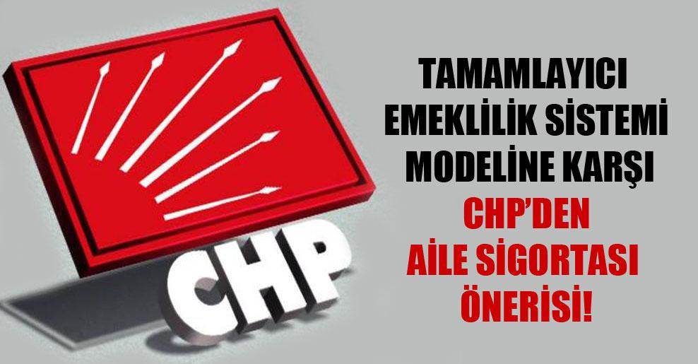 Tamamlayıcı Emeklilik Sistemi modeline karşı CHP'den Aile Sigortası önerisi!