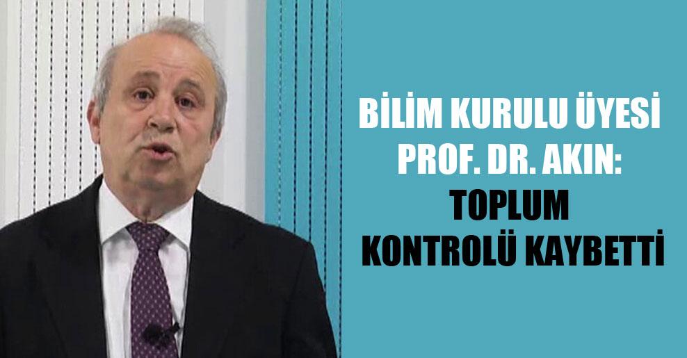 Bilim Kurulu Üyesi Prof. Dr. Akın: Toplum kontrolü kaybetti
