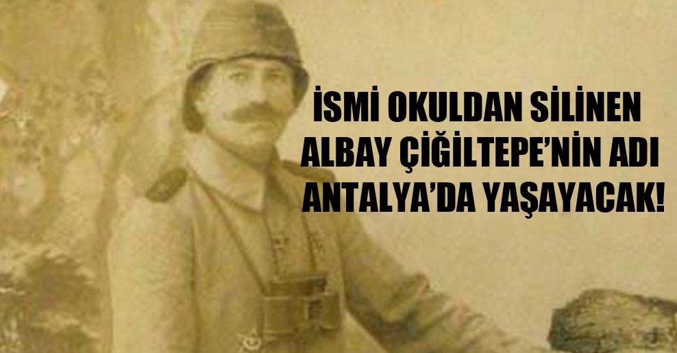 İsmi okuldan silinen Albay Çiğiltepe'nin adı Antalya'da yaşayacak!
