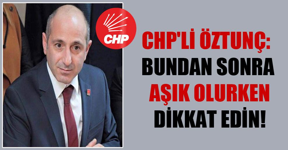 CHP'li Öztunç: Bundan sonra aşık olurken dikkat edin!