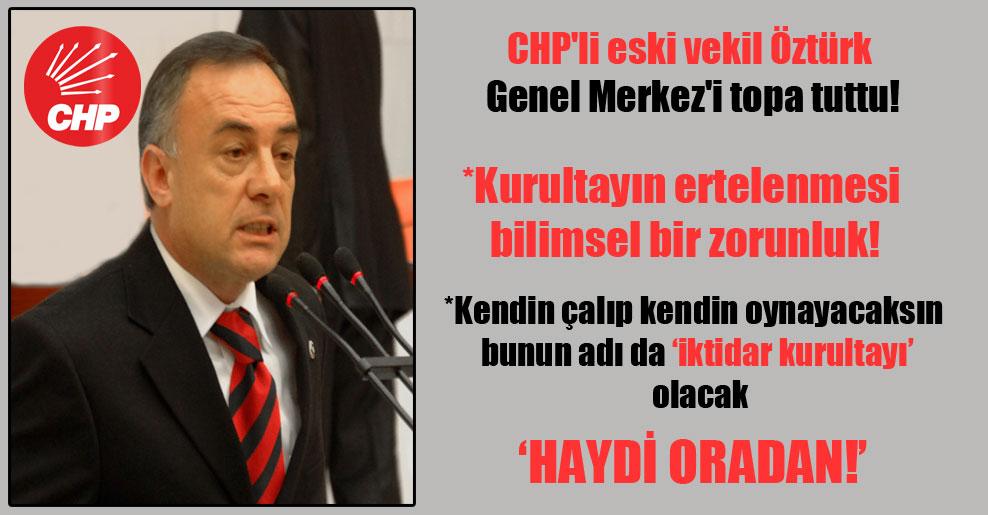 CHP'li eski vekil Öztürk Genel Merkez'i topa tuttu!