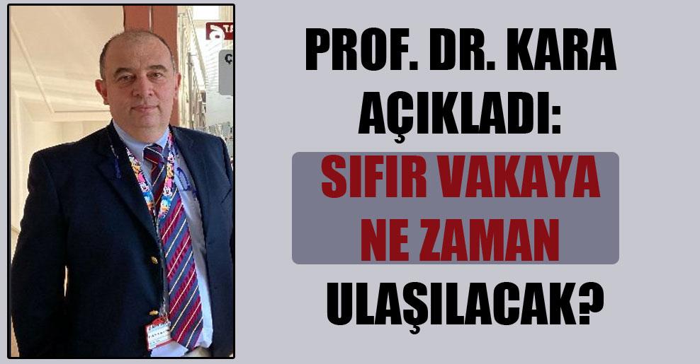 Prof. Dr. Kara açıkladı: Sıfır vakaya ne zaman ulaşılacak?