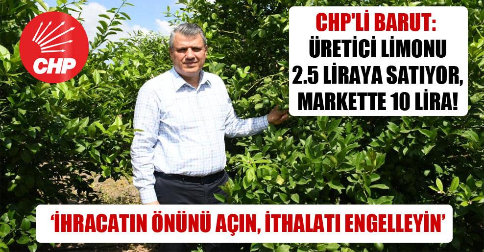 CHP'li Barut: Üretici limonu 2.5 liraya satıyor, markette 10 lira!