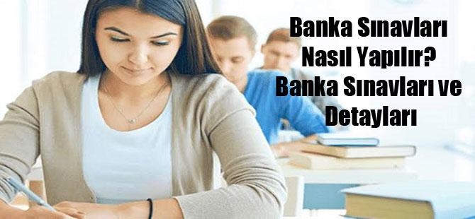 Banka Sınavları Nasıl Yapılır? Banka Sınavları ve Detayları