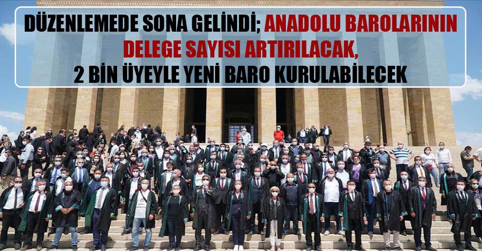 Düzenlemede sona gelindi; Anadolu barolarının delege sayısı artırılacak, 2 bin üyeyle yeni baro kurulabilecek