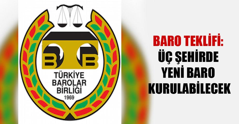 Baro teklifi: Üç şehirde yeni baro kurulabilecek