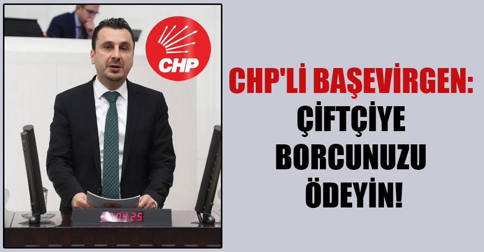 CHP'li Başevirgen: Çiftçiye borcunuzu ödeyin!