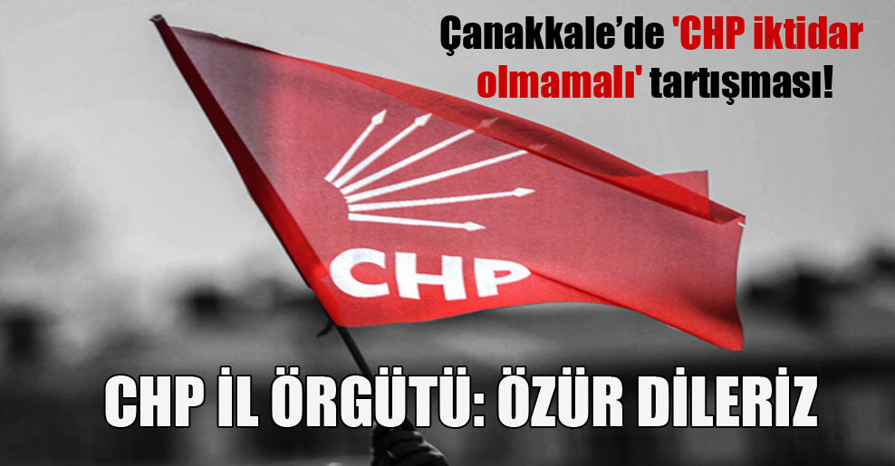 Çanakkale'de 'CHP iktidar olmamalı' tartışması!