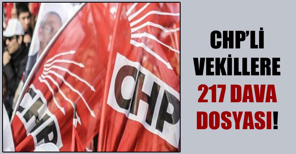 CHP'li vekillere 217 dava dosyası!