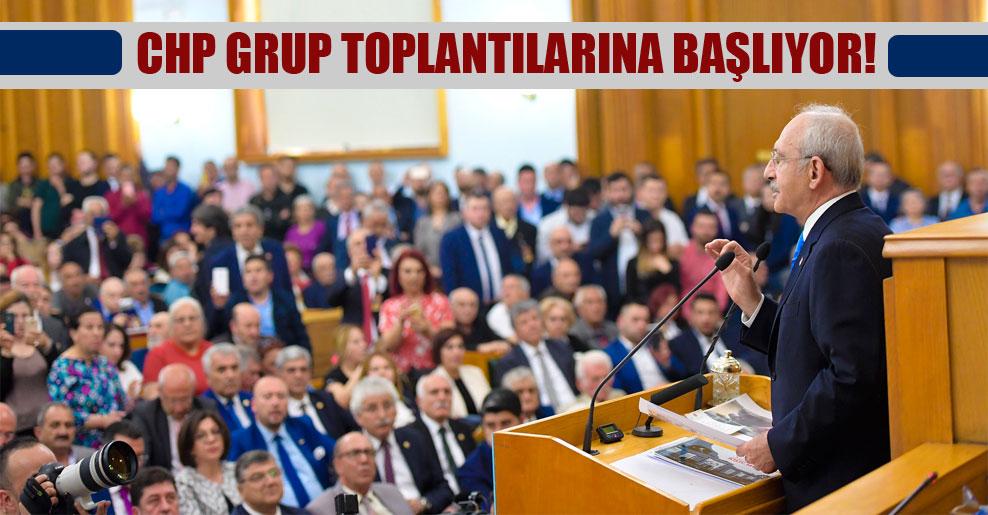 CHP grup toplantılarına başlıyor!
