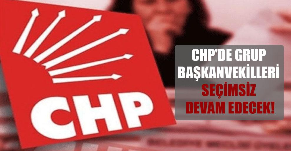 CHP'de grup başkanvekilleri seçimsiz devam edecek!