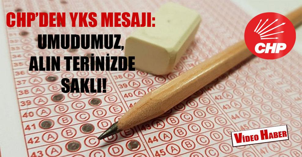 CHP'den YKS mesajı: Umudumuz, alın terinizde saklı!