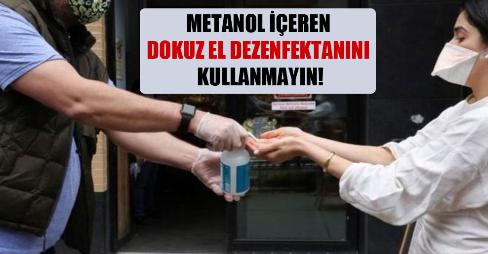 Metanol içeren dokuz el dezenfektanını kullanmayın!
