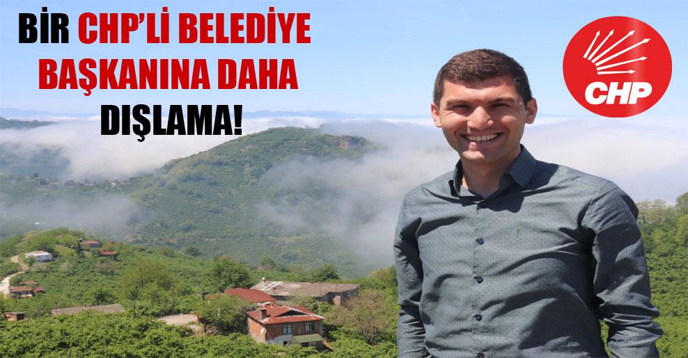 Bir CHP'li belediye başkanına daha dışlama!