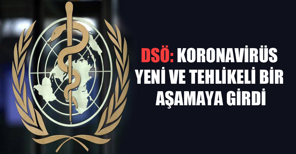 DSÖ: Koronavirüs yeni ve tehlikeli bir aşamaya girdi
