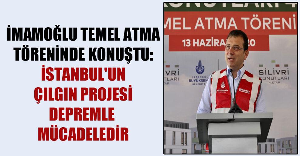 İmamoğlu temel atma töreninde konuştu: İstanbul'un çılgın projesi depremle mücadeledir