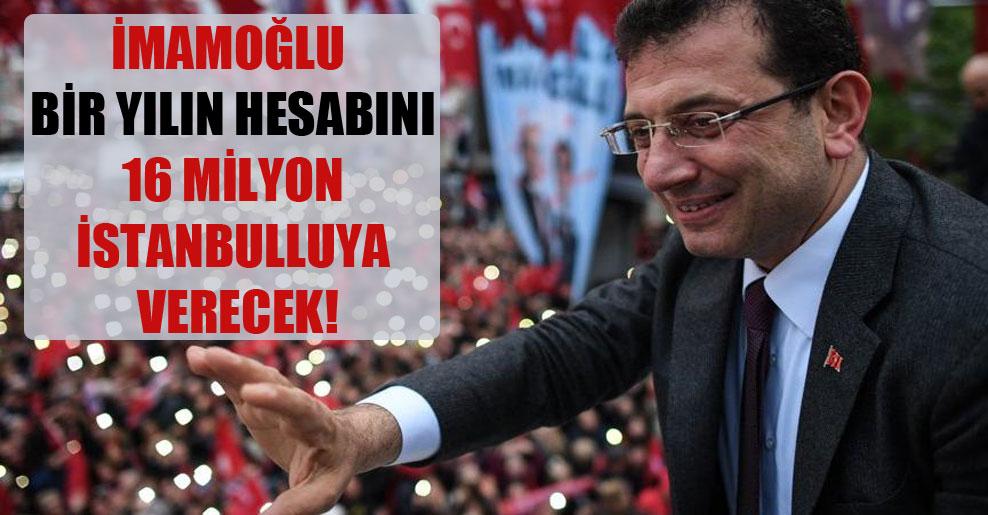 İmamoğlu bir yılın hesabını 16 milyon İstanbulluya verecek!