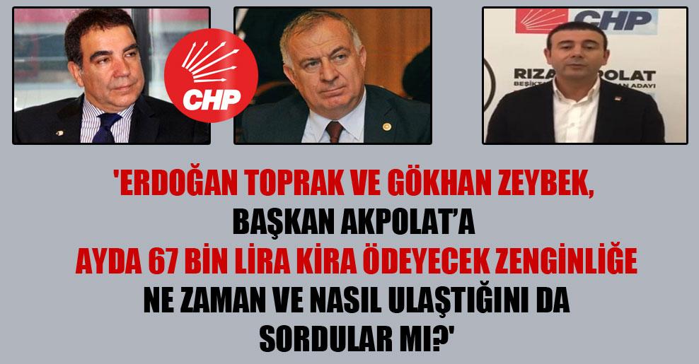 'Erdoğan Toprak ve Gökhan Zeybek, Başkan Akpolat'a ayda 67 bin lira kira ödeyecek zenginliğe ne zaman ve nasıl ulaştığını da sordular mı?'